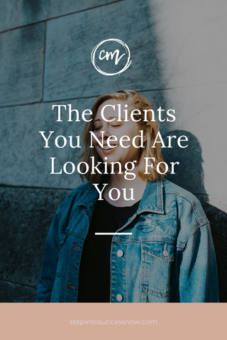 The clients you want are looking for you!