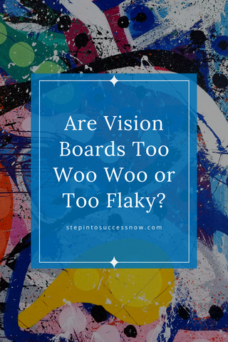 are vision boards too woo woo or flaky?