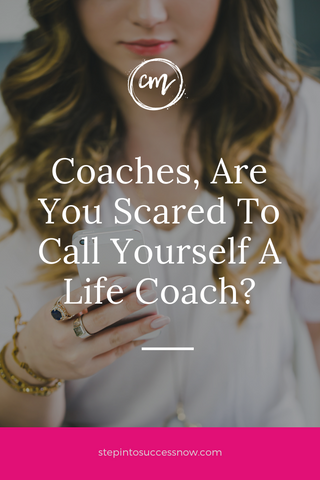 Coaches, Are You Too Nervous To Call Yourself A Life Coach