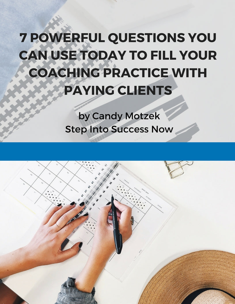 7 Powerful Questions You Can Use Today To Fill Your Coaching Practice With Paying Clients