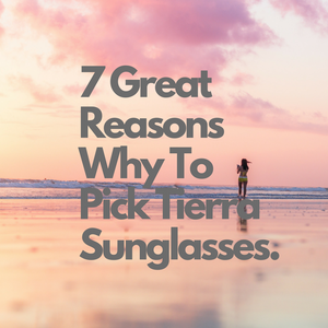 7 great reasons why to pick tierra sunglasses