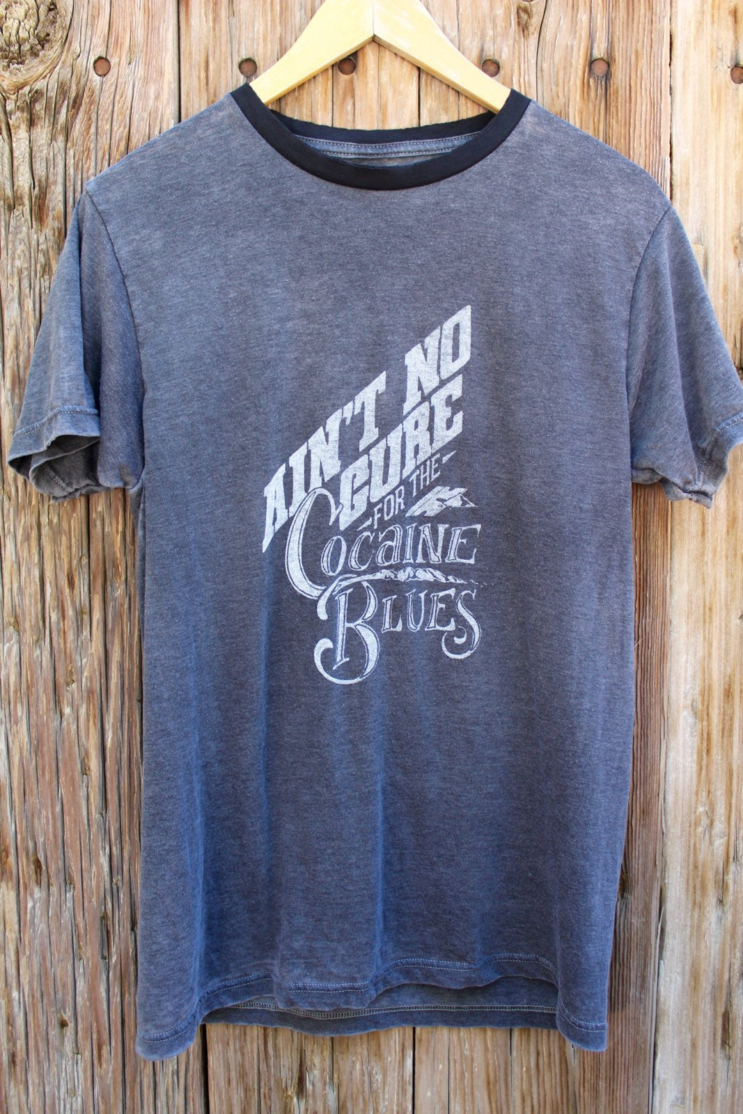 Ain't No Cure For The Cocaine Blues Tee- CLEARANCE!