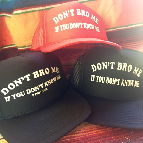 Don't Bro Me If You Don't Know Me Hat