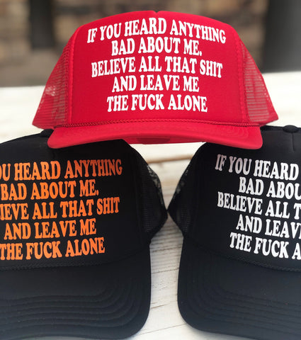 If You Heard Anything Bad About Me Hat