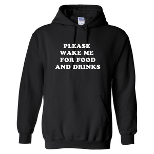 """Please Wake Me For Food And Drinks"" Hoodie - UNISEX"