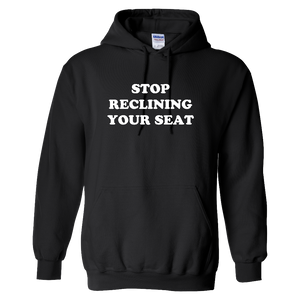 """Stop Reclining Your Seat"" Hoodie - UNISEX"