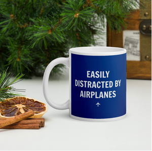 """EASILY DISTRACTED BY AIRPLANES"" Mug - 11oz"