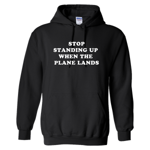 """Stop Standing Up When The Plane Lands"" Hoodie - UNISEX"