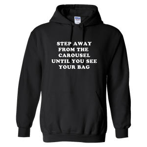 """Step Away From The Carousel Until You See Your Bag"" Hoodie - UNISEX"