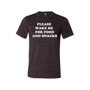 """Please Wake Me For Food And Snacks"" Tee - UNISEX"
