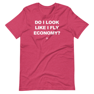 """Do I Look Like I Fly Economy?"" Tee - UNISEX - 12 COLORS"