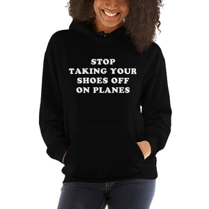 """Stop Taking Your Shoes Of On Planes"" Hoodie - Unisex"