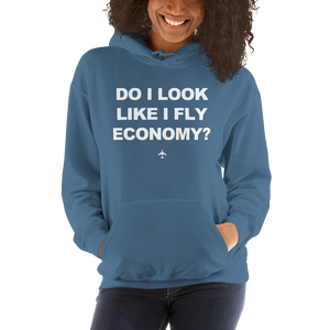 """Do I Look Like I Fly Economy?"" Hoodie - UNISEX - 8 COLORS"