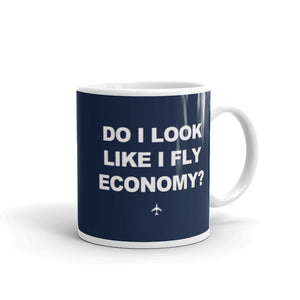 """Do I Look Like I Fly Economy?"" Mug - 11oz"