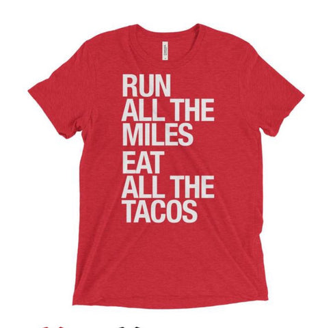 Run All The Miles Eat All The Tacos