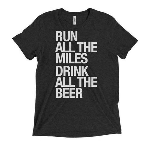 Run All The Miles Drink All The Beer Tee