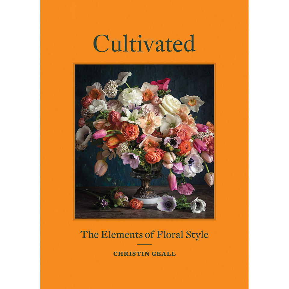 Cultivated ~ The Elements Of Floral Style