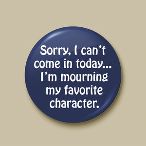 Sorry I Can't Come In Today Pin-back Button - Morgan Cerese Art