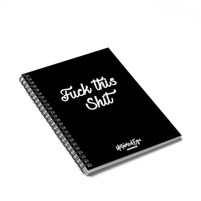 Fuck This Shit Spiral Notebook - UntamedEgo LLC.