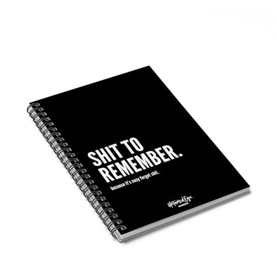 Shit To Remember Spiral Notebook - UntamedEgo LLC.