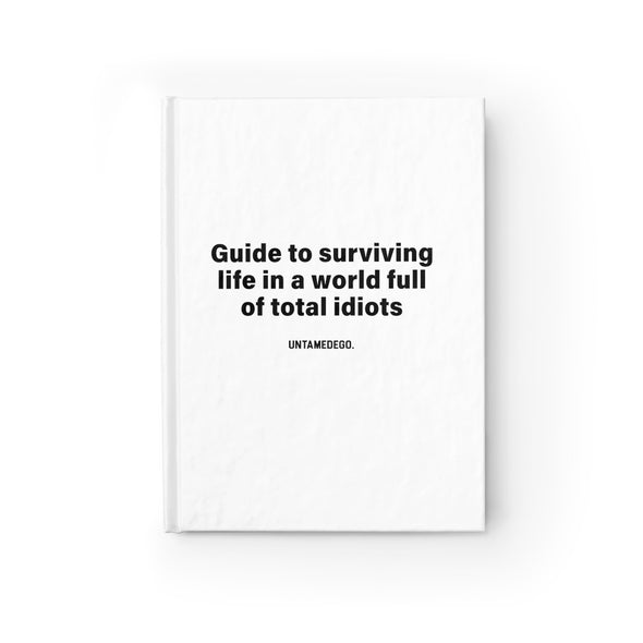 Guide To Surviving Life In A World Full Of Idiots Journal - UntamedEgo LLC.