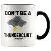 Don't Be A Thundercunt Mug