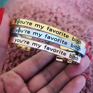 You're My Favorite Bitch Bracelet Cuff