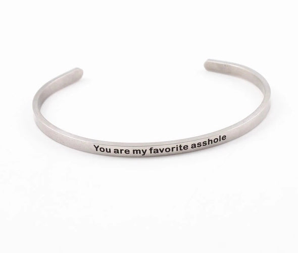 You Are My Favorite Asshole Cuff