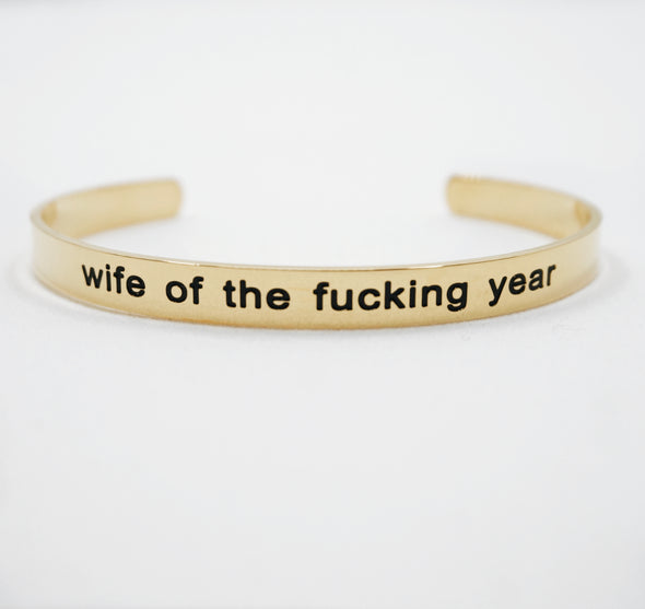 Wife of the fucking year Bracelet Cuff - UntamedEgo LLC.