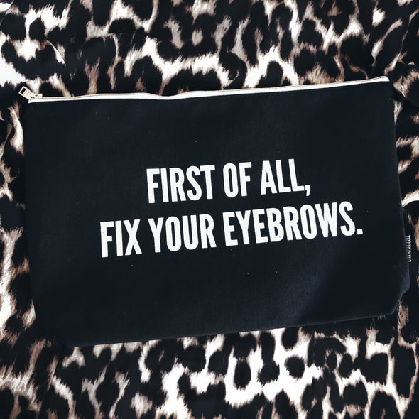 First Of All Fix Your EyeBrows Cosmetics Bag