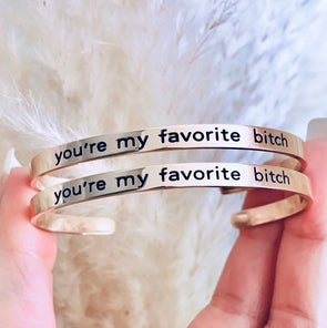 You're My Favorite Bitch Bracelet Cuff - UntamedEgo LLC.