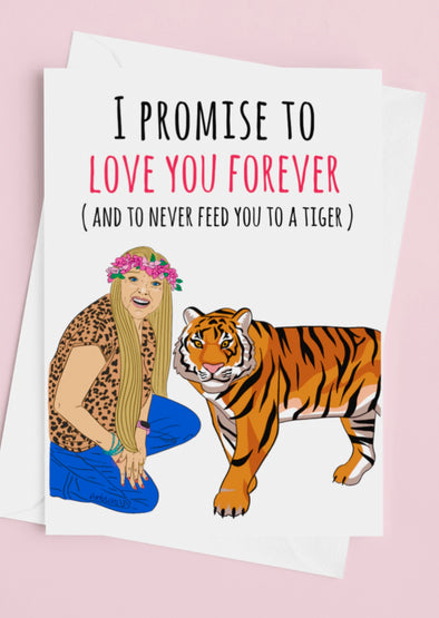 I Promise To Love You Forever And Never Feed You To The Tigers Valentine's Day Card - UntamedEgo LLC.