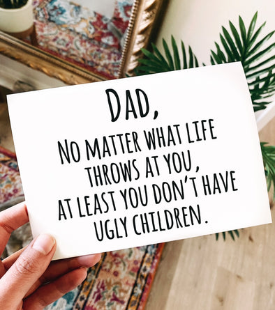 At Least You Didn't Have Ugly Children Father's Day Greeting Card - UntamedEgo LLC.