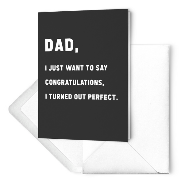Dad I Turned Out Perfect Father's Day Greeting Card - UntamedEgo LLC.