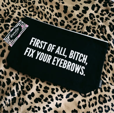 First Of All Bitch Fix Your Eyebrows Cosmetics Bag