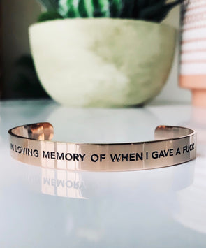 In Loving Memory Of When I Gave A Fuck Bracelet Cuff