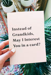 Instead Of Grandkids May I Interest You In A Card Greeting Card - UntamedEgo LLC.