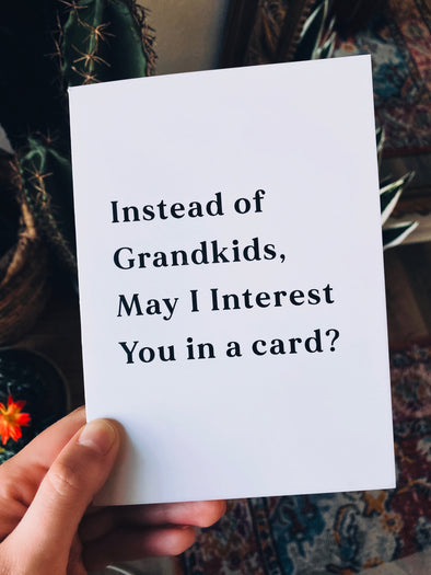 Instead of Grandkids, May I interest You In A Card Father's Day Greeting Card - UntamedEgo LLC.