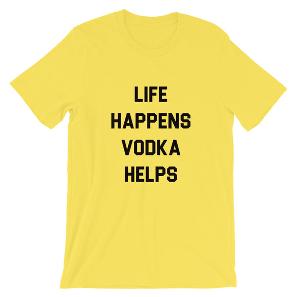 Life Happens Vodka Helps Unisex Tee