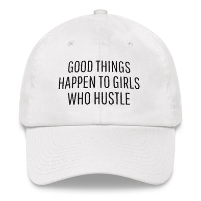 Good Things Happen To Girls Who Hustle Dad Hat