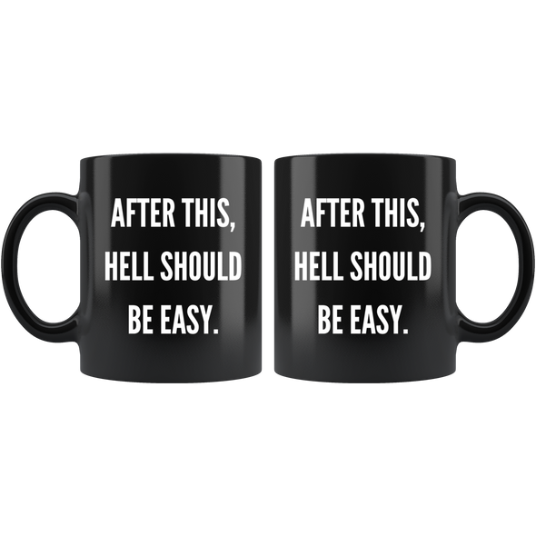 After This Hell Should Be Easy Mug