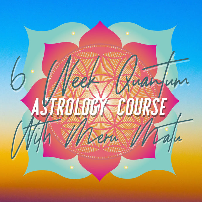 Quantum Astrology Online 6 Week Education Course with Meru Matu