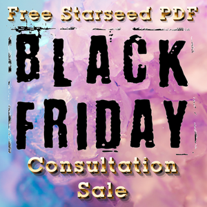 Black Friday Flash Sale!!! FREE Starseed PDF and $25 OFF One Hour Consultation