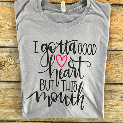 I Gotta Good Heart But This Mouth Vinyl Design Shirt