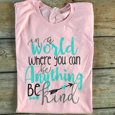 In a World Where You Can Be Anything Vinyl Design Shirt