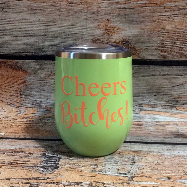 Cheers Bitches Wine Tumbler in Green