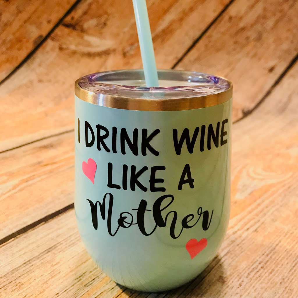 I Drink Wine Like a Mother Wine Tumbler