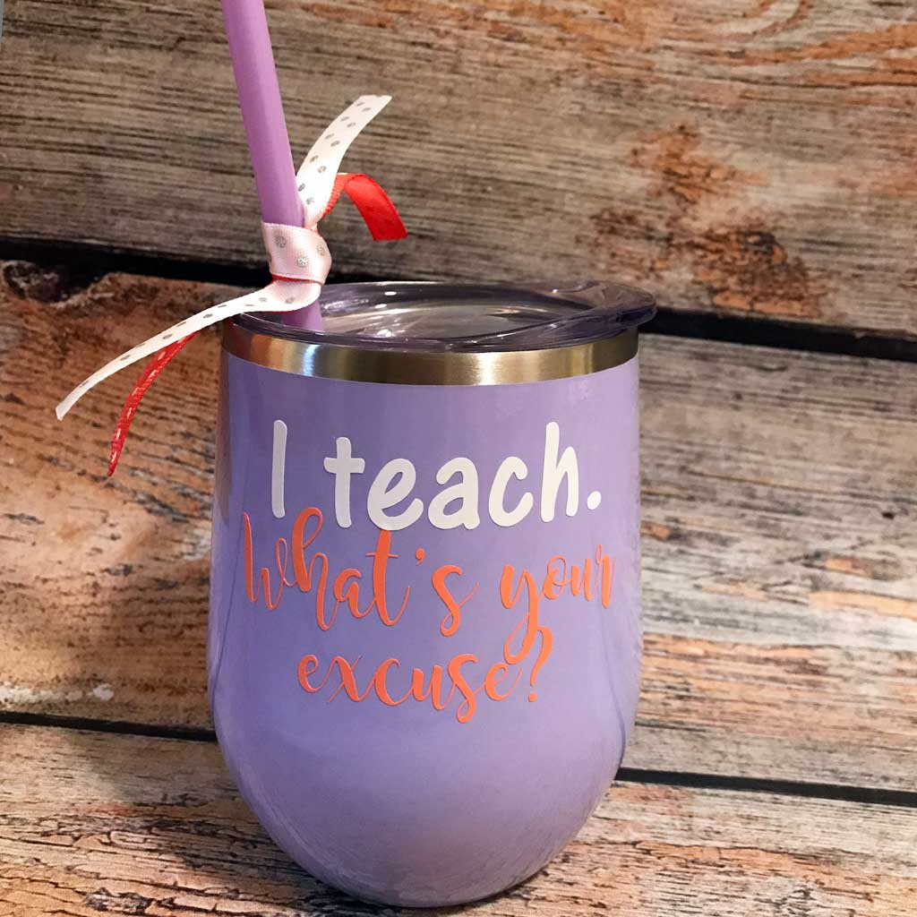 I Teach.  What's Your Excuse? Wine Tumbler