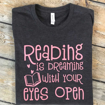 Reading is Dreaming With Eyes Open Vinyl Design Shirt