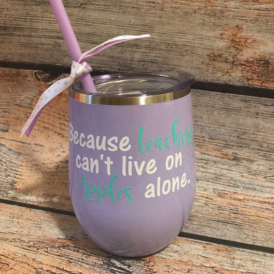 Because Teachers Can't Live on Apples Alone Tumbler